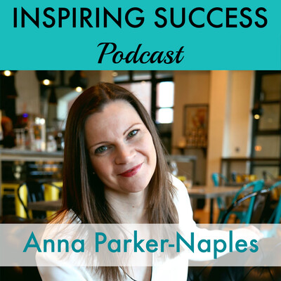 Inspiring Success Podcast with Anna Parker-Naples