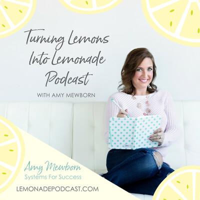 The Turning Lemons Into Lemonade Podcast