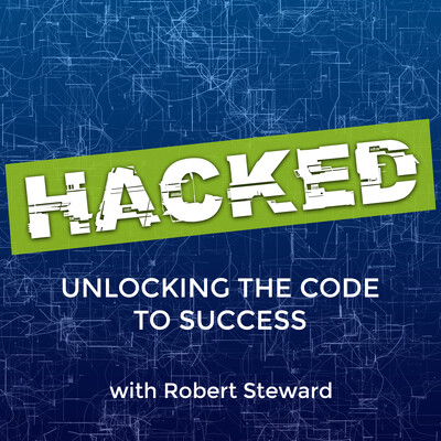 HACKED: Unlocking the Code to Success with Robert Steward