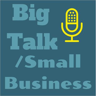 Big Talk/Small Business