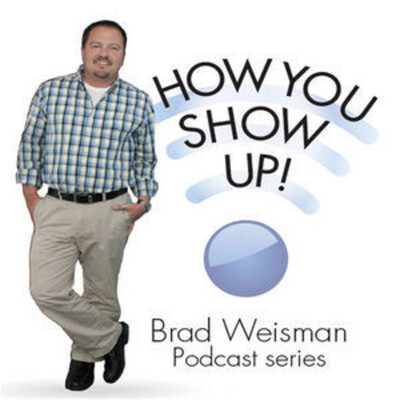 Brad Weisman-How you show up!