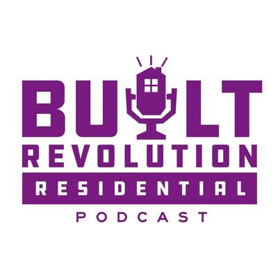 Built Revolution Residential Podcast