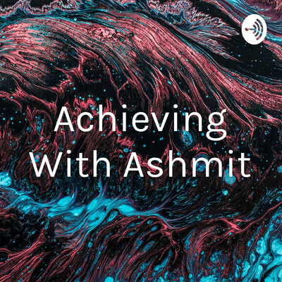 Achieving With Ashmit