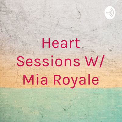 Heart Sessions With Mia Royale