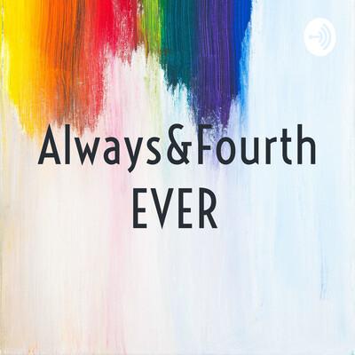 Always&FourthEVER