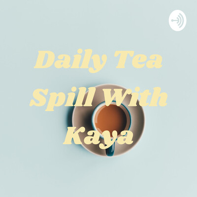 Daily Tea Spill With Kaya