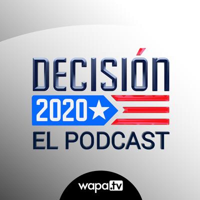 Decisión 2020: El Podcast