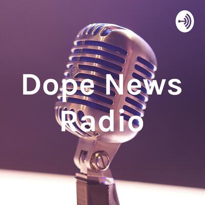 Dope News Radio