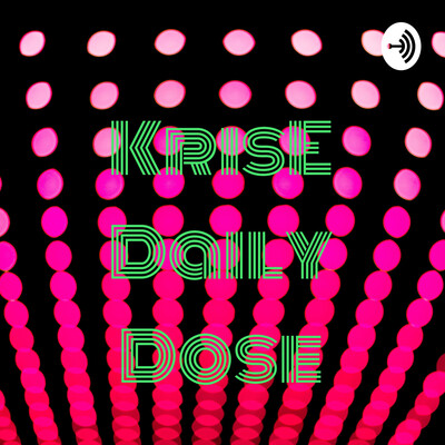 KrisE Daily Dose