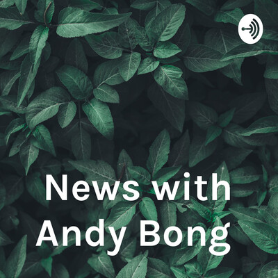 News with Andy Bong