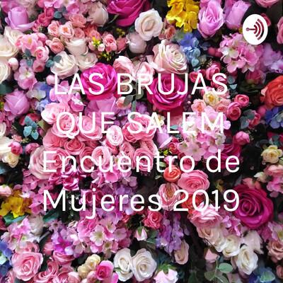 LAS BRUJAS QUE SALEM Encuentro de Mujeres 2019