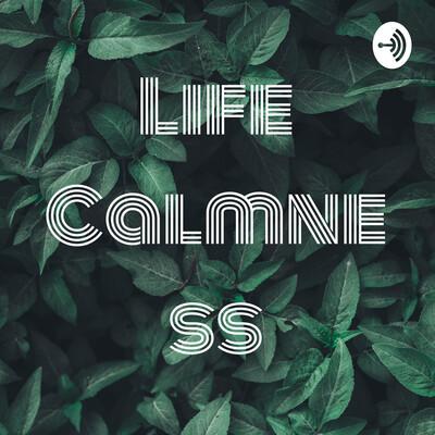 Life Calmness