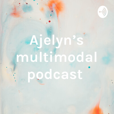 Ajelyn's multimodal podcast