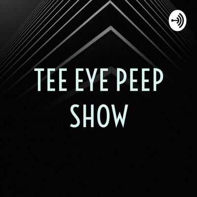 TEE EYE PEEP SHOW
