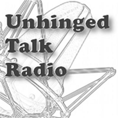 Unhinged Talk Radio