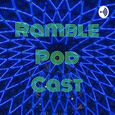 Ramble Pod Cast
