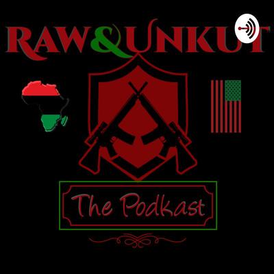Raw&Unkut!!! The Podkast