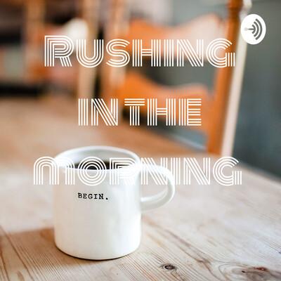 Rushing in the morning