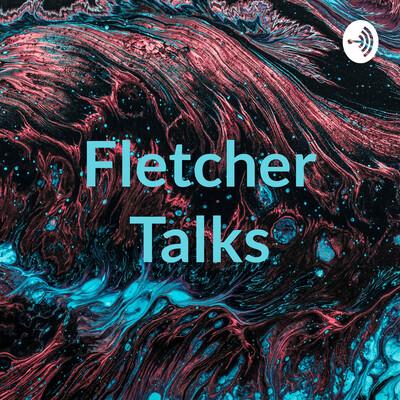 Fletcher Talks