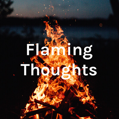 Flaming Thoughts?