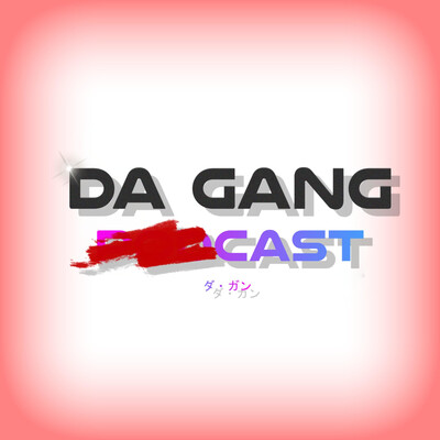 Da gang Podcast