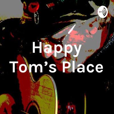 Happy Tom's Place