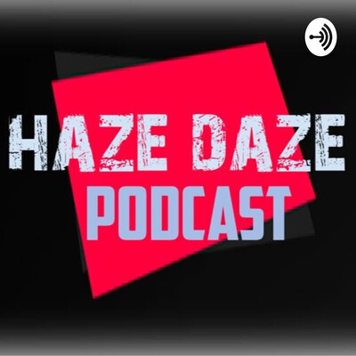 Haze Daze Podcast