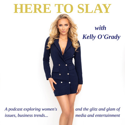 Here to Slay with Kelly O'Grady