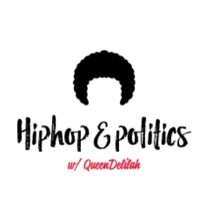 HipHop & Politics w/ QueenDelilah
