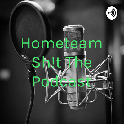 Hometeam Sh!t The Podcast