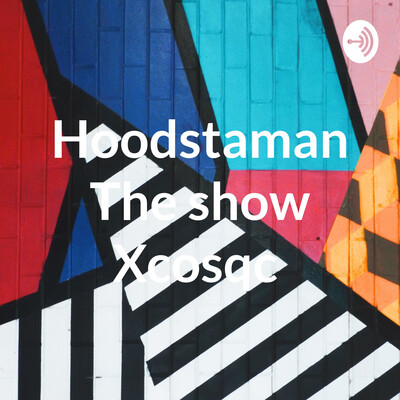 Hoodstaman The show Xcosqc