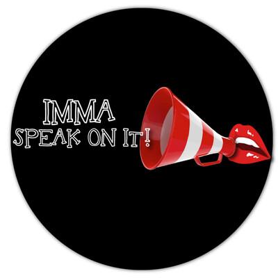 Imma Speak On It!