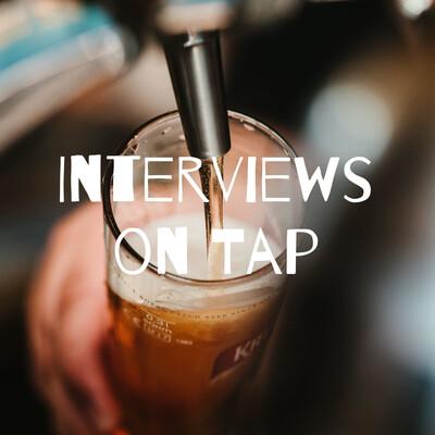 Interviews on Tap