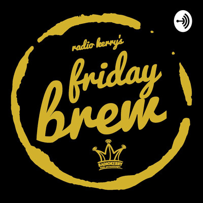 Radio Kerry's Friday BREW with Brendan and Andrew