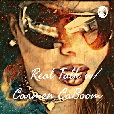 Real Talk w/ Carmen CaBoom