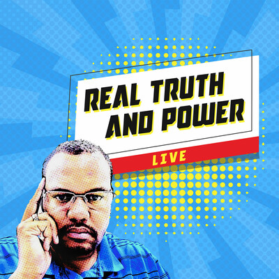 Real Truth and Power LIVE Podcast