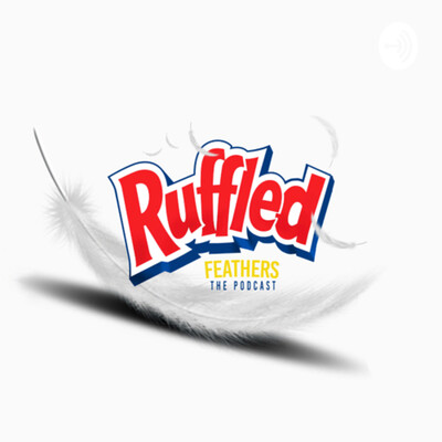 Ruffled Feathers The Podcast