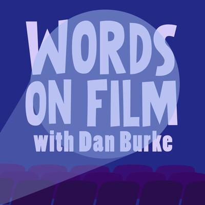 Words On Film with Dan Burke
