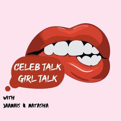 Celeb Talk Girl Talk
