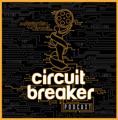 Circuit Breaker! - The Awards, Film, & TV Podcast