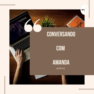 CONVERSANDO COM AMANDA!