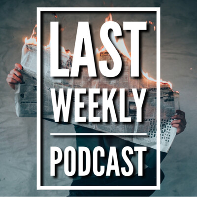 Last Weekly: News, Pop Culture & Entertainment Recap Podcast