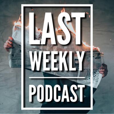 Last Weekly: News, Pop Culture & Entertainment Recap Podcast