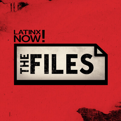 Latinx Now!: The Files