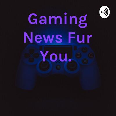 Gaming News Fur You.