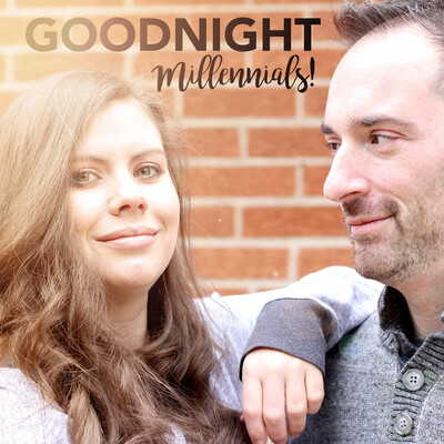Goodnight Millennials!