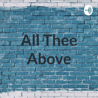 All Of Thee Above