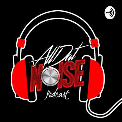 AllDatNoise Podcast