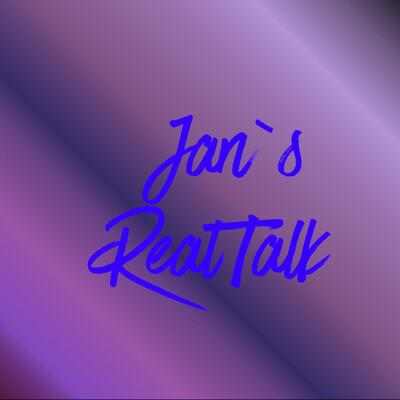 Jan's REAL TALK