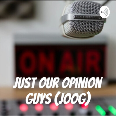 Just our opinion guys (joog)